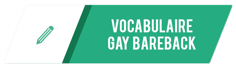 vocabulaire gay bareback